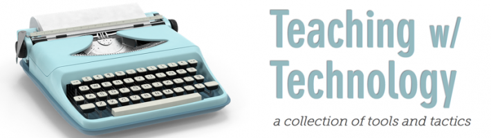 Teaching with Technology, A Collection of Tools and Tactics