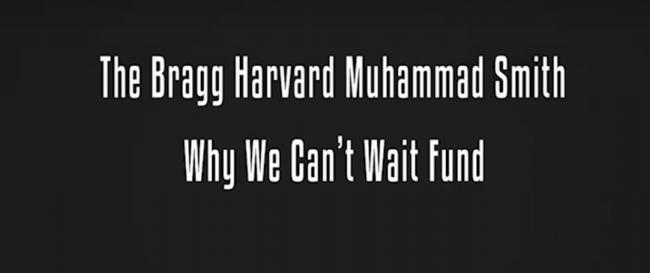 The Bragg, Harvard, MuhammadSmith Why We Can't Wait Fund